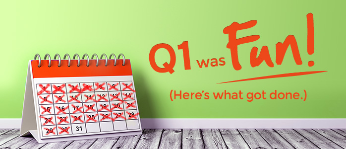 Q1 Was Fun. Here's What Got Done…
