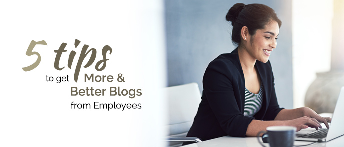 5 Tips to Get More and Better Blogs from Employees