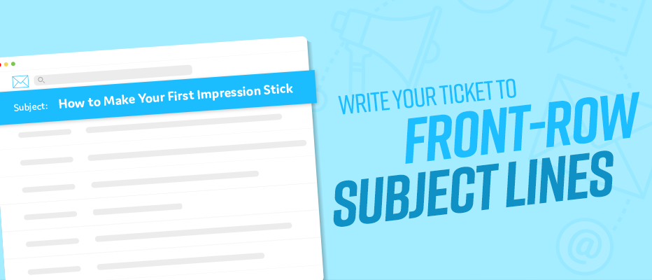 Stronger Subject Lines: Your Ticket to Front Row Email Marketing