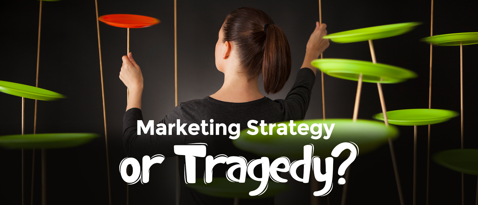 Marketing Value Misconceptions: Is Your Strategy a Tragedy?
