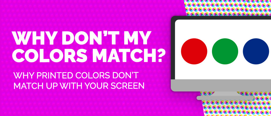 Why Don't My Colors Match? Why Printed Colors Don't Match Up with Your Screen