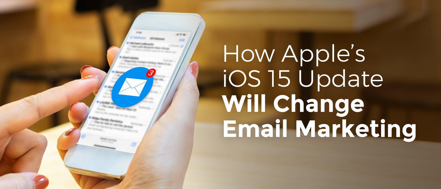 How Apple's iOS 15 Update  Will Change Email Marketing
