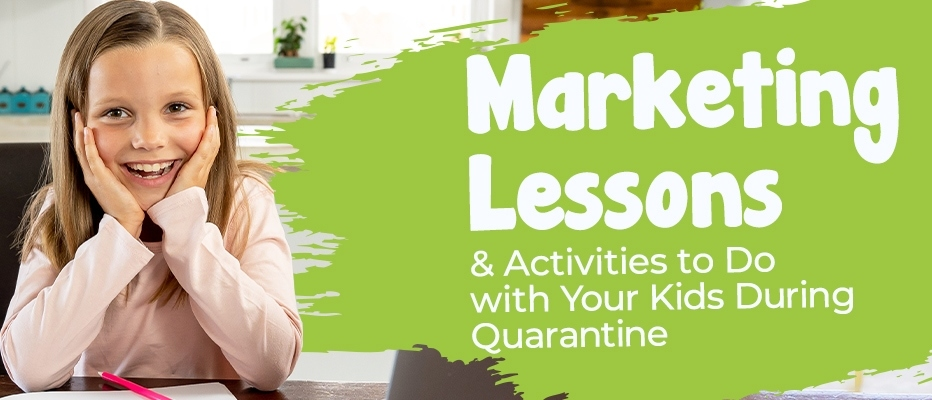 Marketing Lessons and Activities for Quarantined Kids