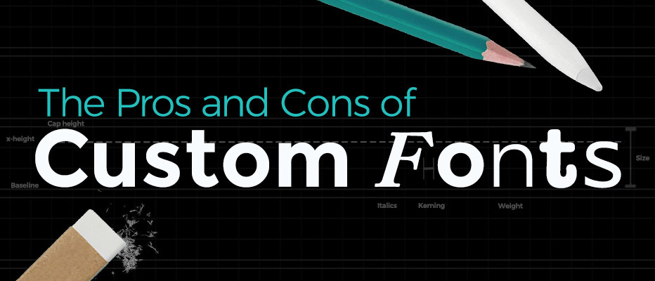 The Pros and Cons of Custom Fonts