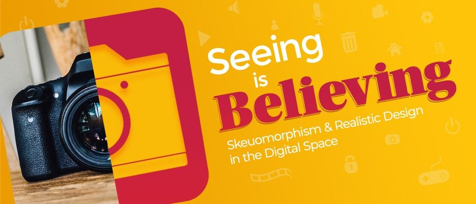 Seeing is Believing: Skeuomorphism in the Digital Space
