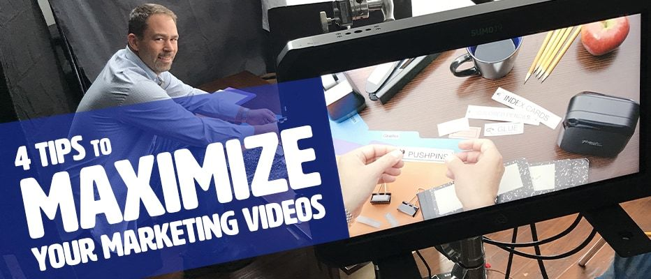 Four Tips to Maximize Your Marketing Videos
