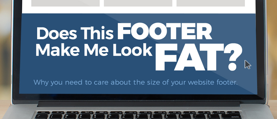 Does This Footer Make Me Look Fat?